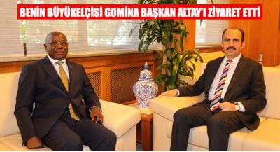 Benin Büyükelçisi Gomina Başkan Altay`ı Ziyaret Etti