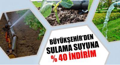 Büyükşehir`den Sulama Suyuna Yüzde 40 İndirim