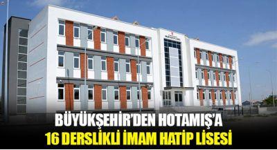 Büyükşehir`den Hotamış`a 16 Derslikli İmam Hatip Lisesi
