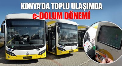 Konya`da Toplu Ulaşımda e-Dolum Dönemi