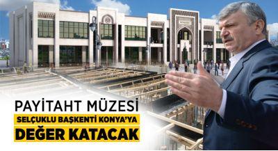 Payitaht Müzesi Selçuklu Başkenti Konya`ya Değer Katacak