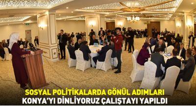 Sosyal Politikalarda Gönül Adımları Konya`yı Dinliyoruz Çalıştayı Yapıldı