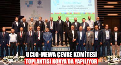 UCLG-MEWA Çevre Komitesi Toplantısı Konya`da Yapılıyor