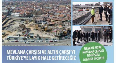 """""""Mevlana Çarşısı ve Altın Çarşı'yı Türkiye'ye Layık Hale Getireceğiz"""""""