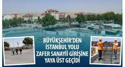 Büyükşehir'den İstanbul Yolu Zafer Sanayii Girişine Yaya Üst Geçidi