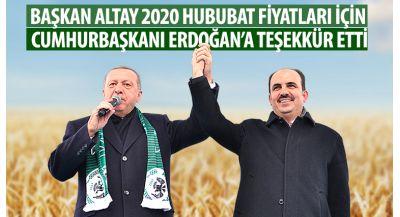 Başkan Altay 2020 Hububat Fiyatları İçin Cumhurbaşkanı Erdoğan'a Teşekkür Etti