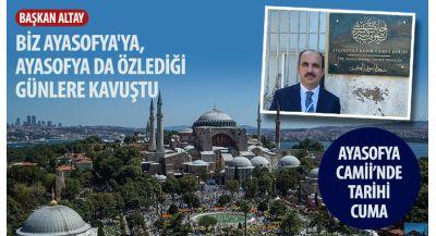 Başkan Altay: Biz Ayasofya'ya, Ayasofya da Özlediği Günlere Kavuştu