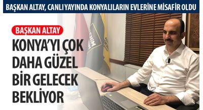 Başkan Altay, Canlı Yayında Konyalıların Evlerine Misafir Oldu