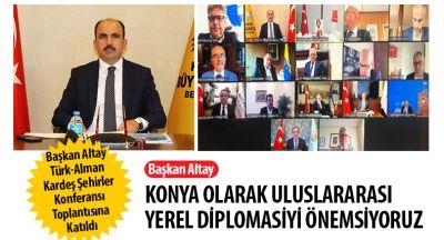 Başkan Altay: Konya Olarak Uluslararası Yerel Diplomasiyi Önemsiyoruz