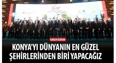 Bakan Kurum: Konya'yı Dünyanın En Güzel Şehirlerinden Biri Yapacağız