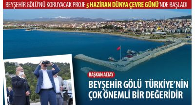Beyşehir Gölü'nü Koruyacak Proje 5 Haziran Dünya Çevre Günü'nde Başladı