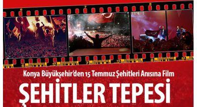 Konya Büyükşehir'den 15 Temmuz Şehitleri Anısına Film: Şehitler Tepesi