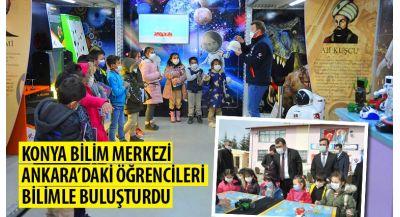 Konya Bilim Merkezi Ankara'daki Öğrencileri Bilimle Buluşturdu