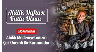 Başkan Altay: Ahilik Medeniyetimizin Çok Önemli Bir Kurumudur