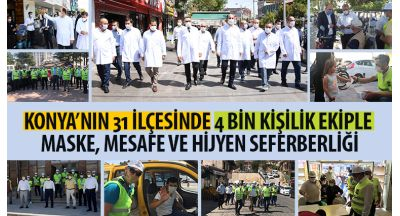 Konya'nın 31 İlçesinde 4 Bin Kişilik Ekiple Maske, Mesafe Ve Hijyen Seferberliği