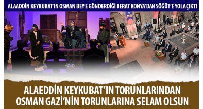 Alaaddin Keykubat'ın Osman Bey'e Gönderdiği Berat Konya'dan Söğüt'e Yola Çıktı