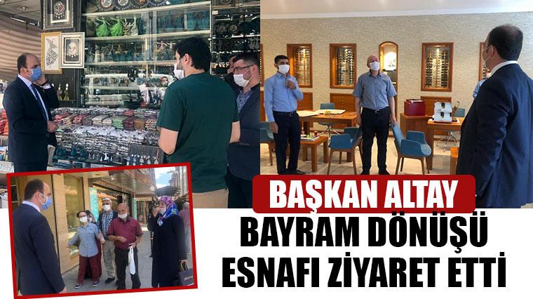 Başkan Altay Bayram Dönüşü Esnafı Ziyaret Etti