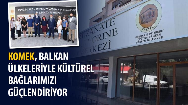 KOMEK, Balkan Ülkeleriyle Kültürel Bağlarımızı Güçlendiriyor