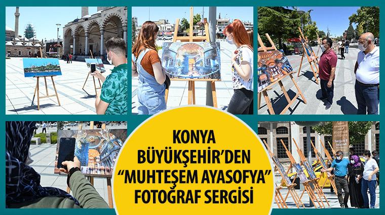 """Konya Büyükşehir'den """"Muhteşem Ayasofya"""" Fotoğraf Sergisi"""
