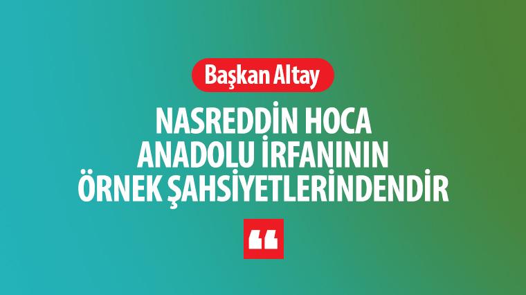 Nasreddin Hoca Anadolu İrfanının Örnek Şahsiyetlerindendir