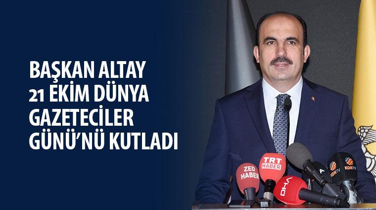 Başkan Altay 21 Ekim Dünya Gazeteciler Günü'nü Kutladı