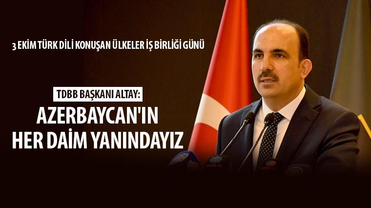 TDBB Başkanı Altay: Azerbaycan'ın Her Daim Yanındayız