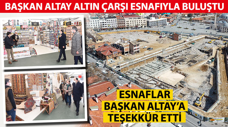 Başkan Altay Altın Çarşı Esnafıyla Buluştu