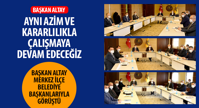 Başkan Altay, Merkez İlçe Belediye Başkanlarıyla Görüştü