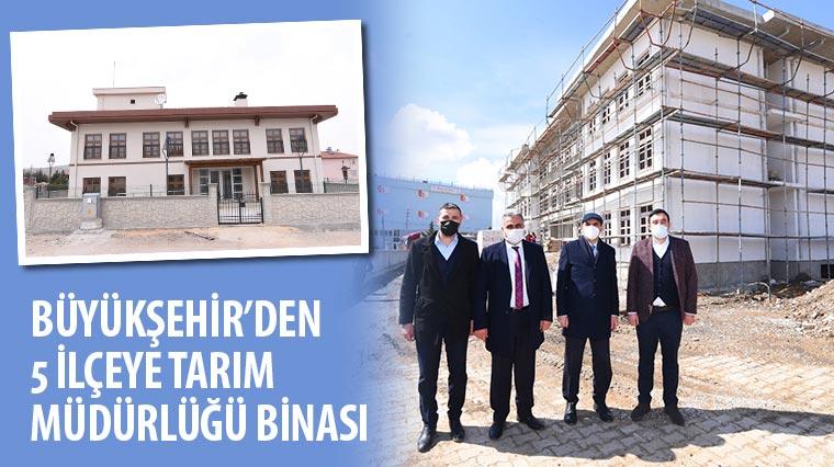 Büyükşehir'den 5 İlçeye Tarım Müdürlüğü Binası