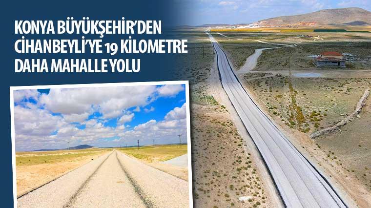 Konya Büyükşehir'den Cihanbeyli'ye 19 KM Daha Mahalle Yolu