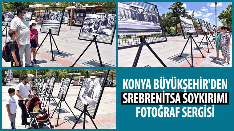Konya Büyükşehir'den Srebrenitsa Soykırımı Fotoğraf Sergisi