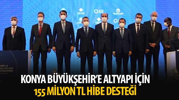 Konya Büyükşehir'e Altyapı İçin 155 Milyon TL Hibe Desteği